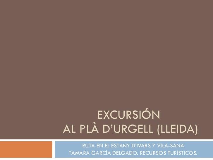 EXCURSIÓN  AL PLÀ D'URGELL (LLEIDA) RUTA EN EL ESTANY D'IVARS Y VILA-SANA TAMARA GARCÍA DELGADO. RECURSOS TURÍSTICOS.