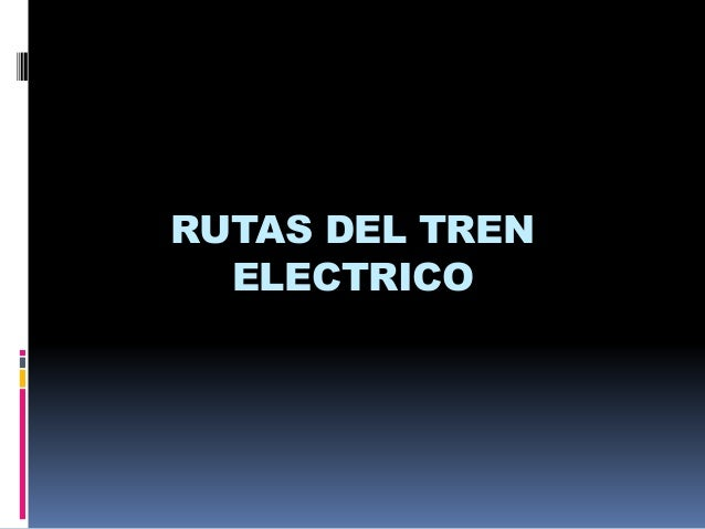 RUTAS DEL TREN ELECTRICO