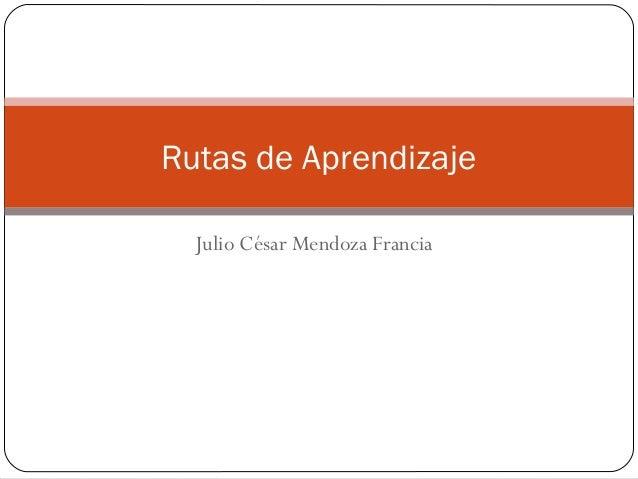 Rutas de Aprendizaje Julio César Mendoza Francia