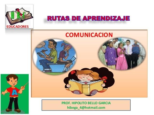 COMUNICACION EDUCADORES PROF. HIPOLITO BELLO GARCIA hibega_4@hotmail.com