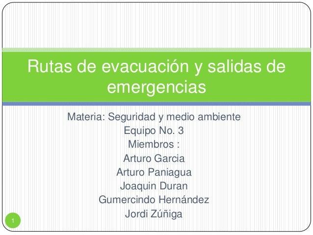 Materia: Seguridad y medio ambiente Equipo No. 3 Miembros : Arturo Garcia Arturo Paniagua Joaquin Duran Gumercindo Hernánd...