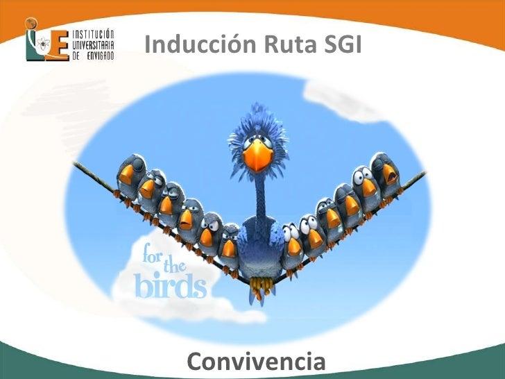 Inducción Ruta SGI  <ul><li>Convivencia   </li></ul>