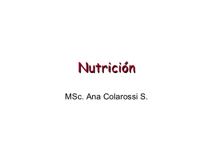 Nutrición MSc. Ana Colarossi S.