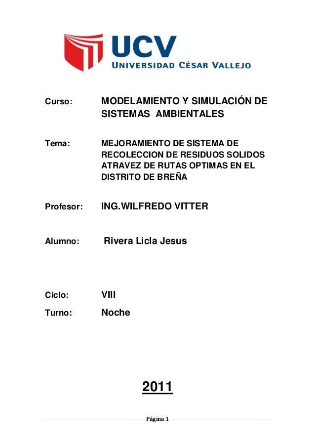 Página 1 Curso: MODELAMIENTO Y SIMULACIÓN DE SISTEMAS AMBIENTALES Tema: MEJORAMIENTO DE SISTEMA DE RECOLECCION DE RESIDUOS...
