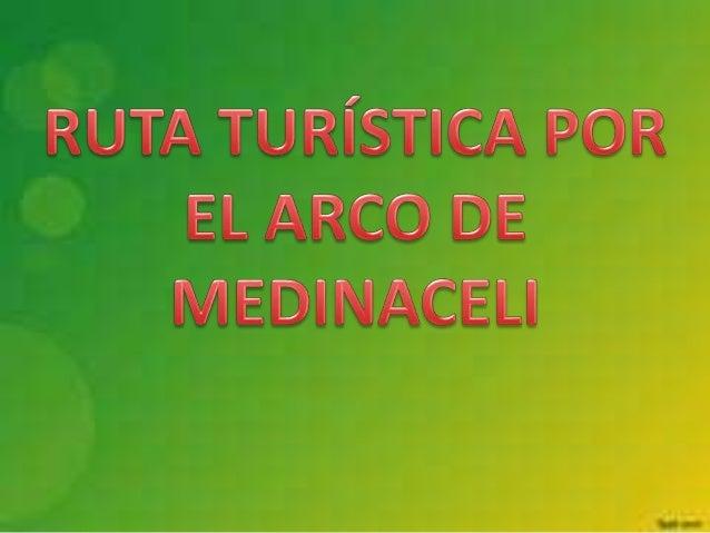 EL ARCO DE MEDINACELI Es el único ejemplo de arco monumental de tres vanos que tenemos en España, cosa extraña si tenemos ...