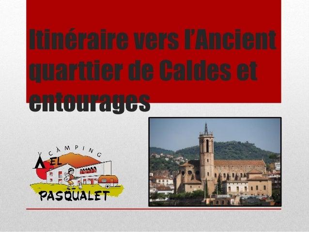 Itinéraire vers l'Ancient quarttier de Caldes et entourages