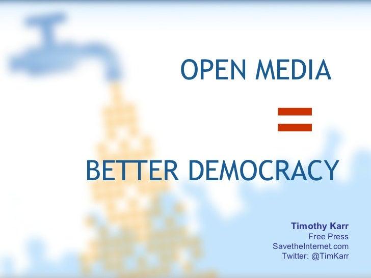 OPEN MEDIA  =   BETTER DEMOCRACY Timothy Karr Free Press SavetheInternet.com Twitter: @TimKarr