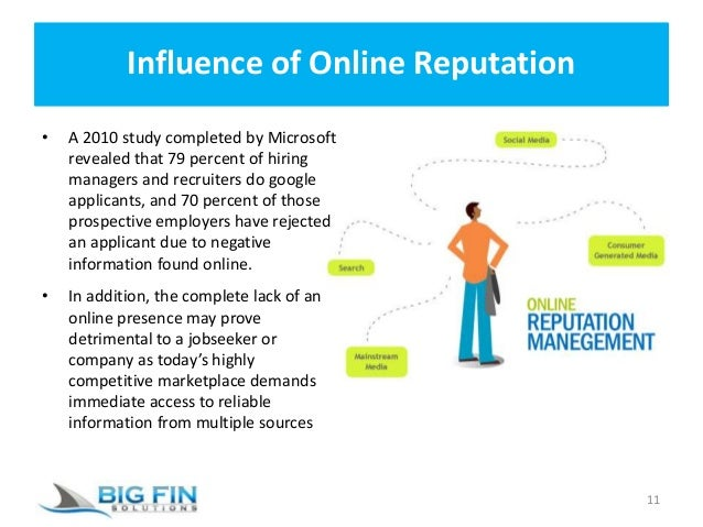 Influence of Online Reputation • A 2010 study completed by Microsoft revealed that 79 percent of hiring managers and recru...