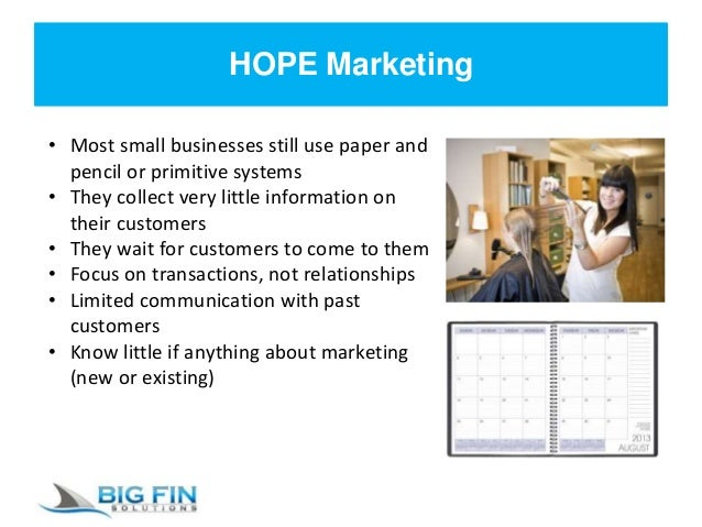 HOPE Marketing • Most small businesses still use paper and pencil or primitive systems • They collect very little informat...