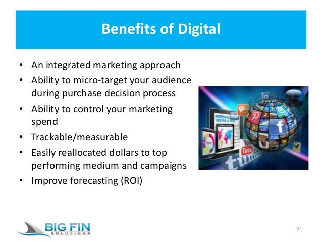 Benefits of Digital • An integrated marketing approach • Ability to micro-target your audience during purchase decision pr...