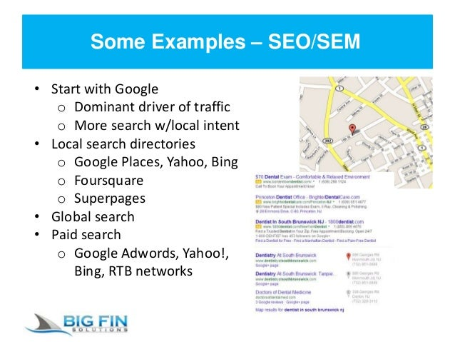 Some Examples – SEO/SEM • Start with Google o Dominant driver of traffic o More search w/local intent • Local search direc...