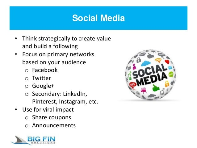 Social Media • Think strategically to create value and build a following • Focus on primary networks based on your audienc...