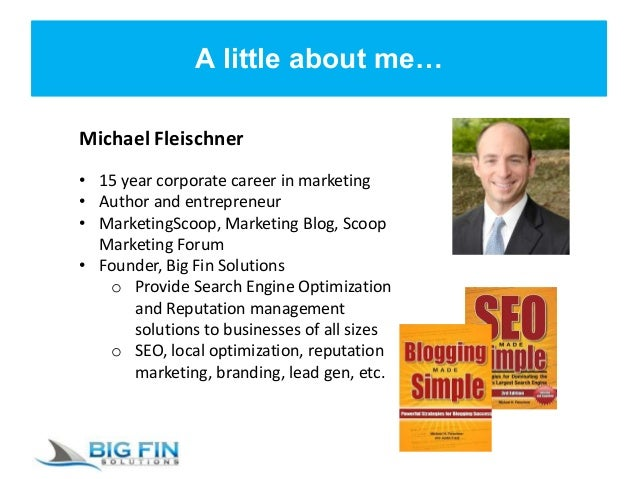 A little about me… Michael Fleischner • 15 year corporate career in marketing • Author and entrepreneur • MarketingScoop, ...