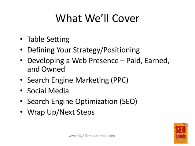 www.MySEOmadesimple.com What We'll Cover • Table Setting • Defining Your Strategy/Positioning • Developing a Web Presence ...
