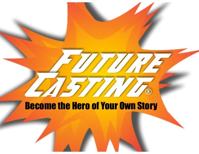 Future Casting® Become the Hero of Your Own Story