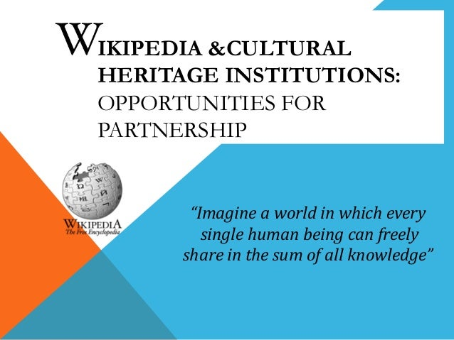 """IKIPEDIA &CULTURAL HERITAGE INSTITUTIONS: OPPORTUNITIES FOR PARTNERSHIP  """"Imagine a world in which every single human bein..."""