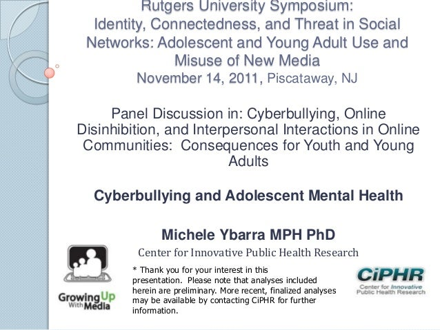 Rutgers University Symposium:Identity, Connectedness, and Threat in SocialNetworks: Adolescent and Young Adult Use andMisu...