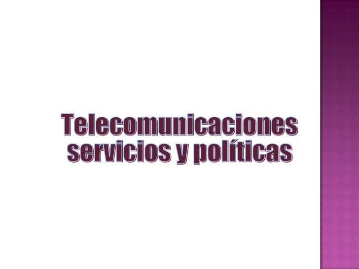 Telecomunicaciones  servicios y políticas