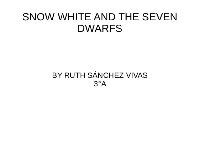 SNOW WHITE AND THE SEVEN        DWARFS    BY RUTH SÁNCHEZ VIVAS             3°A