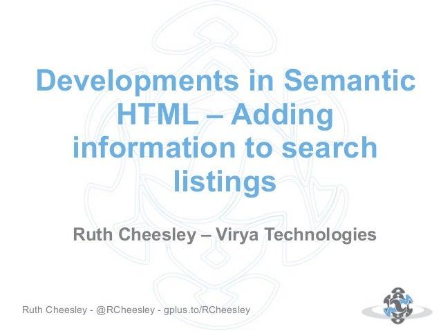 Developments in Semantic HTML – Adding information to search listings Ruth Cheesley – Virya Technologies  Autor: 18.10.12 ...