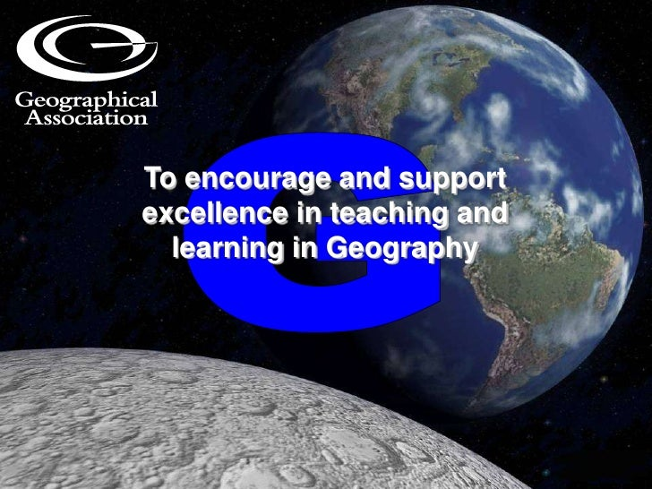To encourage and support excellence in teaching and learning in Geography<br />G<br />