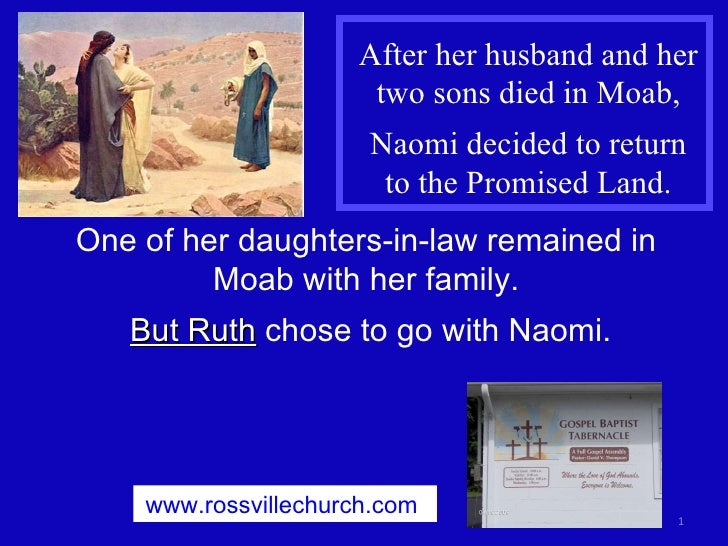 After her husband and her two sons died in Moab, Naomi decided to return to the Promised Land. One of her daughters-in-law...