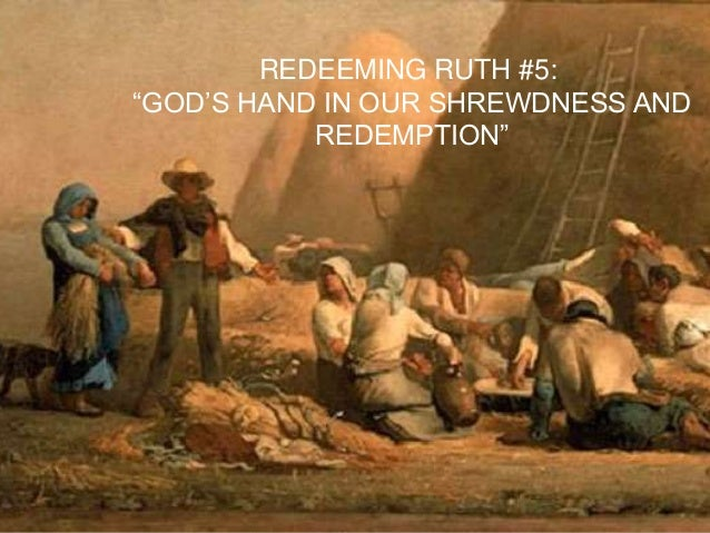 """REDEEMING RUTH #5: """"GOD""""S HAND IN OUR SHREWDNESS AND REDEMPTION"""""""