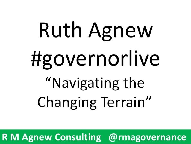 """R M Agnew Consulting @rmagovernanceR M Agnew Consulting @rmagovernanceRuth Agnew#governorlive""""Navigating theChanging Terra..."""