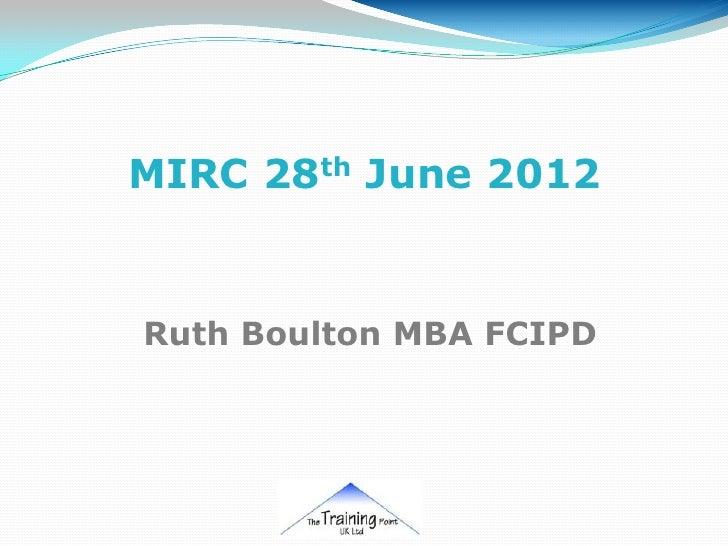 MIRC 28th June 2012Ruth Boulton MBA FCIPD