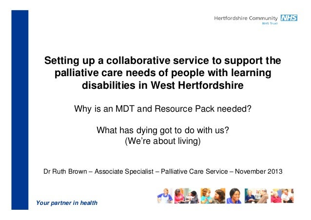 Setting up a collaborative service to support the palliative care needs of people with learning disabilities in West Hertf...