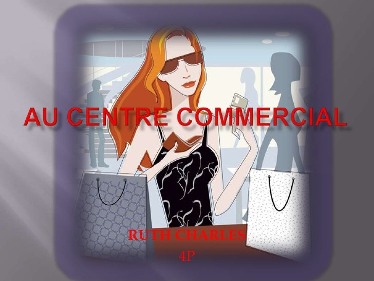 AU CENTRE COMMERCIAL<br />RUTH CHARLES<br />4P<br />