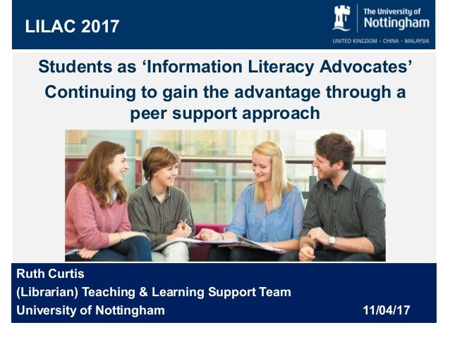 Ruth Curtis (Librarian) Teaching & Learning Support Team University of Nottingham 11/04/17 LILAC 2017 Students as 'Informa...