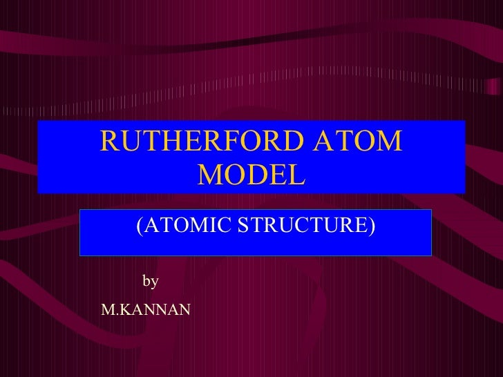 RUTHERFORD ATOM MODEL (ATOMIC STRUCTURE) by  M.KANNAN