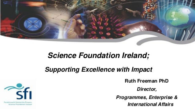 Science Foundation Ireland;Supporting Excellence with Impact                                          Ruth Freeman PhD    ...