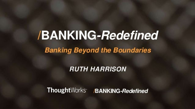 /BANKING-Redefined/BANKING-Redefined /BANKING-Redefined Banking Beyond the Boundaries RUTH HARRISON