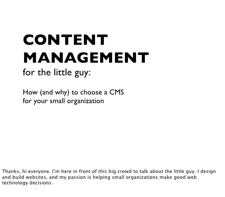 CONTENT          MANAGEMENT          for the little guy:          How (and why) to choose a CMS          for your small or...