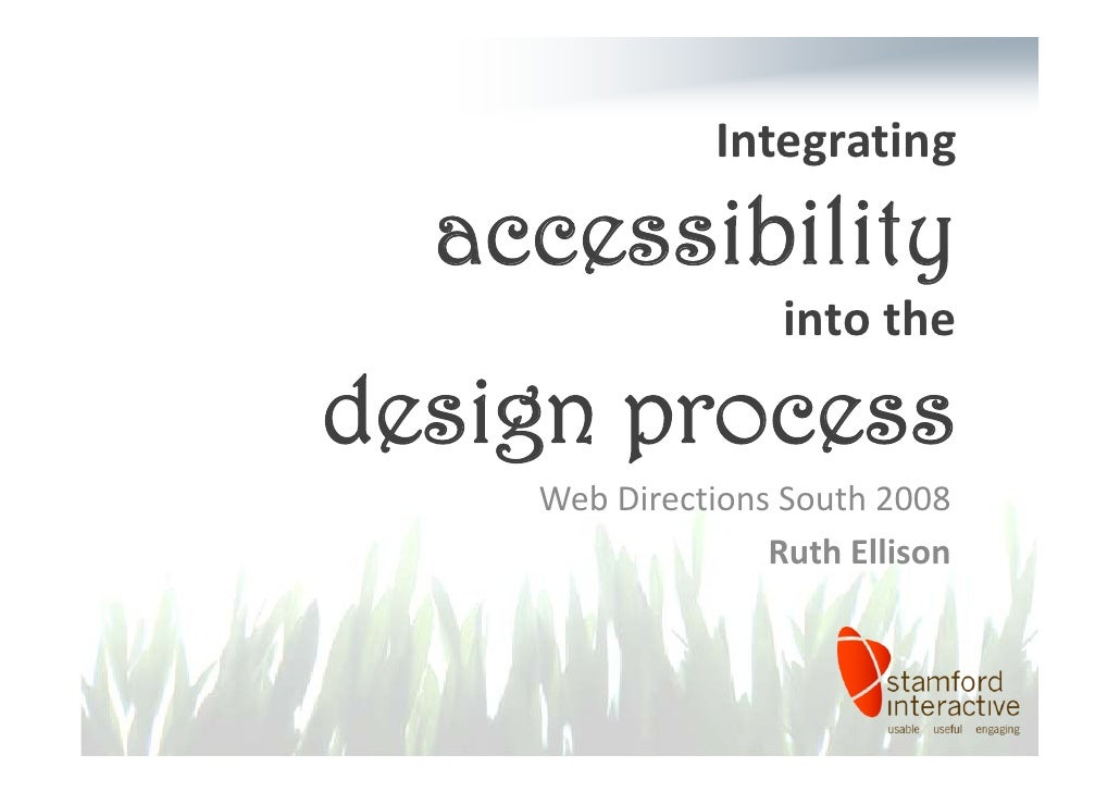 Integrating    accessibility                    intothe design process     WebDirectionsSouth2008                   ...