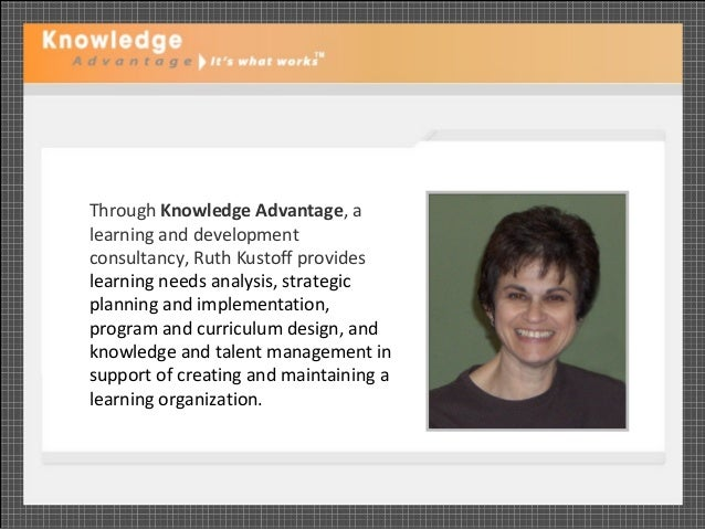 Through Knowledge Advantage, alearning and developmentconsultancy, Ruth Kustoff provideslearning needs analysis, strategic...
