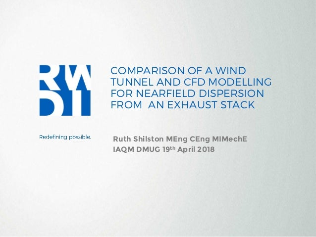 COMPARISON OF A WIND TUNNEL AND CFD MODELLING FOR NEARFIELD DISPERSION FROM AN EXHAUST STACK Ruth Shilston MEng CEng MIMec...