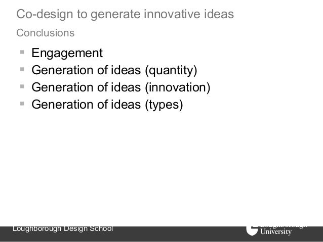 Co-design to generate innovative ideasConclusions    Engagement    Generation of ideas (quantity)    Generation of idea...