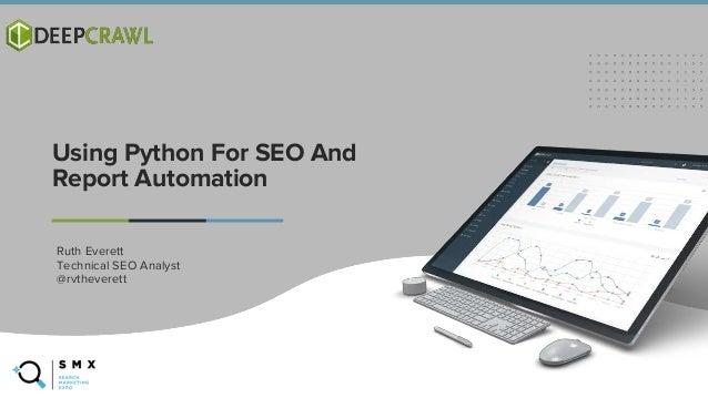 @SPEAKERNAME/#SMX Ruth Everett Technical SEO Analyst @rvtheverett Using Python For SEO And Report Automation