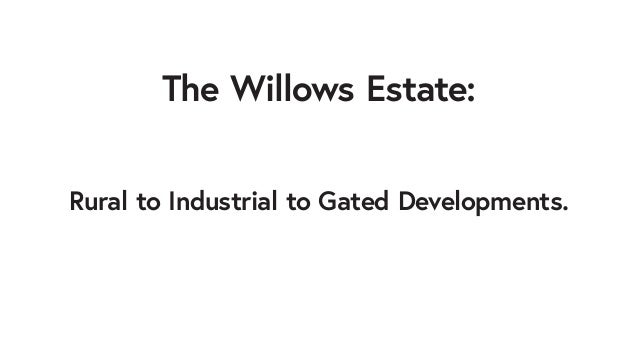 The Willows Estate: Rural to Industrial to Gated Developments.