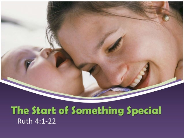 The Start of Something Special Ruth 4:1-22