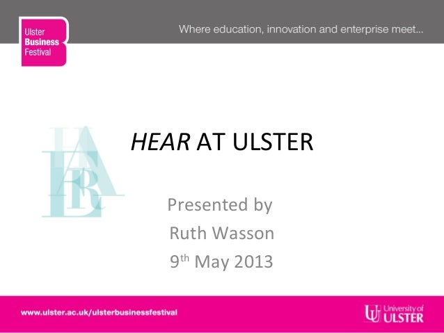 HEAR AT ULSTERPresented byRuth Wasson9thMay 2013