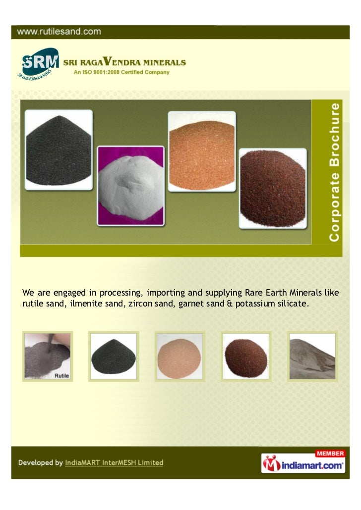 We are engaged in processing, importing and supplying Rare Earth Minerals likerutile sand, ilmenite sand, zircon sand, gar...