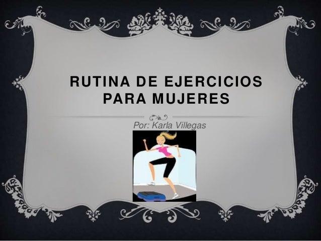 RUTINA DE EJERCICIOS  PARA MUJERES  Por: Karla Villegas