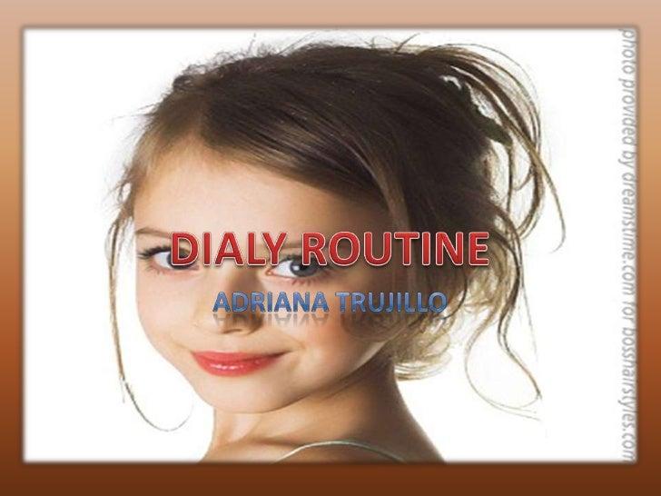 Adriana Trujillo<br />DIALY ROUTINE<br />