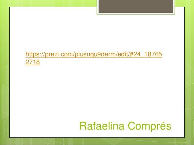 Rafaelina Comprés https://prezi.com/piusnqu9derm/edit/#24_18765 2718