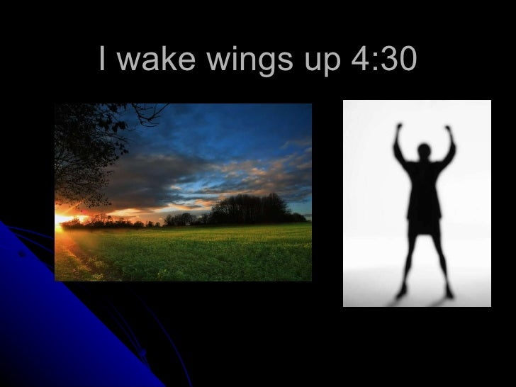 I wake wings up 4:30