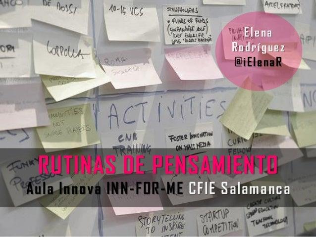 RUTINAS DE PENSAMIENTO Aula Innova INN-FOR-ME CFIE Salamanca Elena Rodríguez @iElenaR